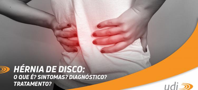 Hérnia de disco: O que é? Sintomas? Diagnóstico? Tratamento?