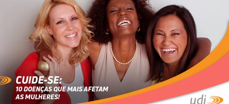 Mês das mães: Cuide-se. 10 doenças que mais afetam as mulheres
